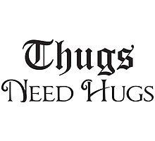 Thugs Needs Hugs by grimelab1