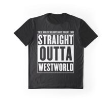 Straight outta Westworld - violent delight have violent ends Graphic T-Shirt