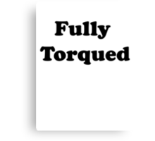 Fully Torqued Canvas Print