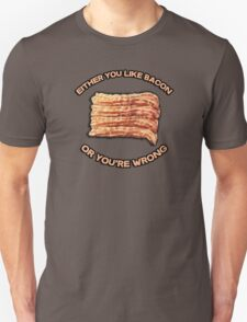 Either you like bacon, or you're wrong Unisex T-Shirt