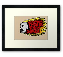 Faster than death fire Framed Print
