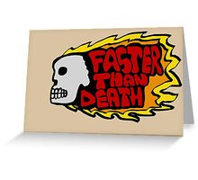 Faster than death fire Greeting Card