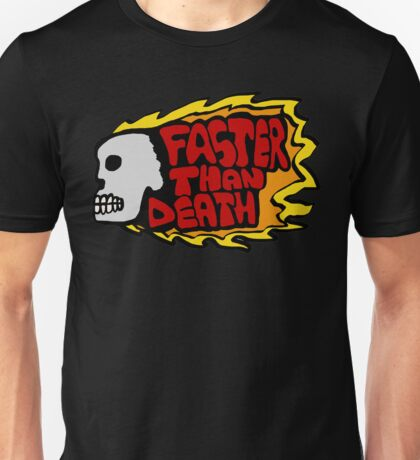 Faster than death fire Unisex T-Shirt