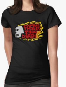 Faster than death fire Womens Fitted T-Shirt