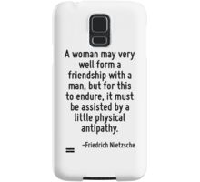 A woman may very well form a friendship with a man, but for this to endure, it must be assisted by a little physical antipathy. Samsung Galaxy Case/Skin