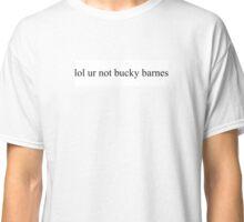 lol ur not bucky barnes Classic T-Shirt