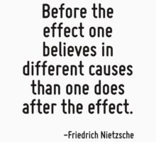 Before the effect one believes in different causes than one does after the effect. by Quotr