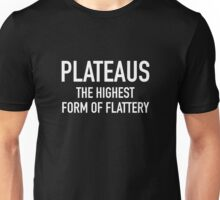 Plateaus The Highest Form Of Flattery Unisex T-Shirt