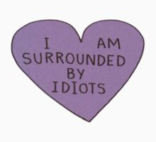 I AM SURROUNDED BY IDIOTS HEART by jonnarogers