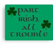 Part Irish, All Trouble Canvas Print