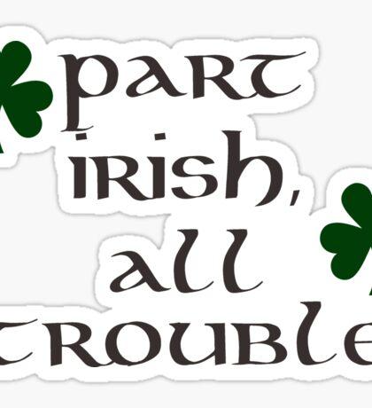 Part Irish, All Trouble Sticker