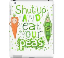 Shut up and eat your peas iPad Case/Skin