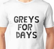 Greys for Days Unisex T-Shirt