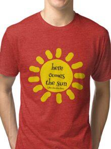 Here Comes the Sun (doo doo doo doo) Tri-blend T-Shirt