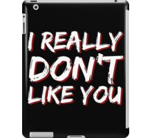 I Really Don't Like You iPad Case/Skin