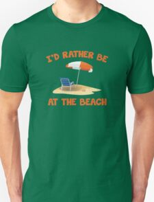 I'd Rather Be At The Beach Unisex T-Shirt