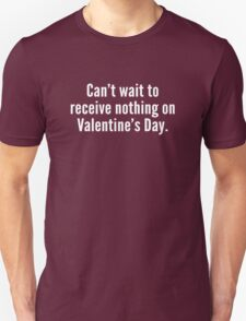 Can't Wait To Receive Nothing On Valentine's Day T-Shirt
