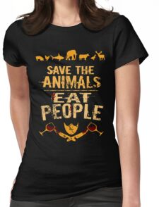 save the animals, EAT PEOPLE (4) Womens Fitted T-Shirt