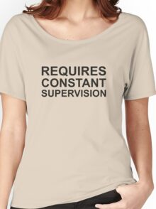 Requires Constant Supervision Women's Relaxed Fit T-Shirt