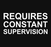 Requires Constant Supervision by DesignFactoryD