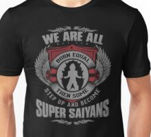 Some Step Up And Become Super Saiyans Unisex T-Shirt