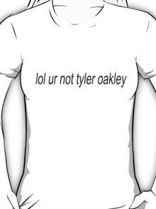 lol ur not tyler oakley T-Shirt