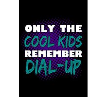 Only the COOL KIDS Remember DIAL-UP Photographic Print