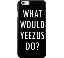 W.HAT W.OULD Y.EEZUS D.O? iPhone Case/Skin