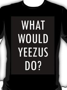 W.HAT W.OULD Y.EEZUS D.O? T-Shirt