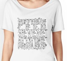 Suffering From Severe Attitude Problems Women's Relaxed Fit T-Shirt