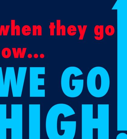 when they go low we go high VOTE BLUE Sticker