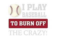 I play Baseball to burn off the crazy - Funny T Shirt Photographic Print