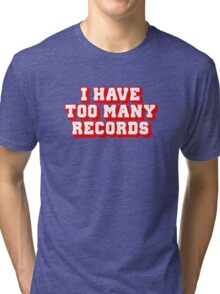 I Have Too Many Records Tri-blend T-Shirt