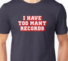 I Have Too Many Records Unisex T-Shirt