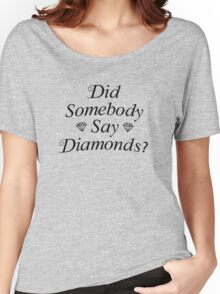 Did Somebody Say Diamonds? Women's Relaxed Fit T-Shirt