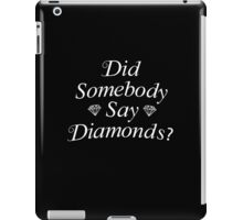 Did Somebody Say Diamonds? iPad Case/Skin