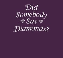 Did Somebody Say Diamonds? T-Shirt