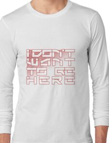 I Don't Want to Be Here Long Sleeve T-Shirt
