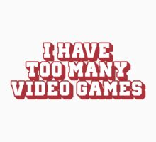 I Have Too Many Video Games Kids Tee