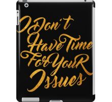 I Don't Have Time for Your Issues iPad Case/Skin