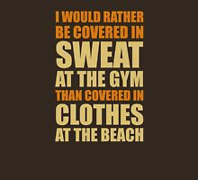 Covered In Sweat At The Gym Unisex T-Shirt