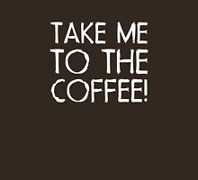 Take Me To The Coffee Unisex T-Shirt