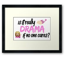 Is it really drama if no one cares? Framed Print
