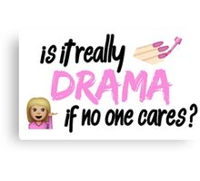 Is it really drama if no one cares? Canvas Print