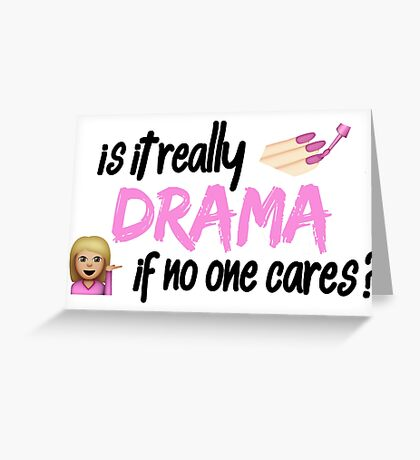 Is it really drama if no one cares? Greeting Card