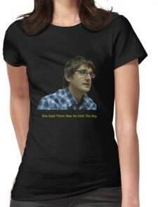 Louis Theroux - No Dick Too Big Womens Fitted T-Shirt