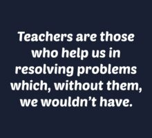 Teachers Are Those Who Help Us In Resolving Problems by DesignFactoryD