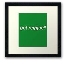 Got Reggae? Framed Print