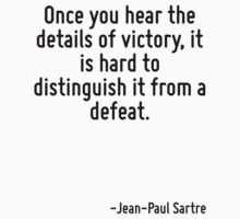 Once you hear the details of victory, it is hard to distinguish it from a defeat. by Quotr