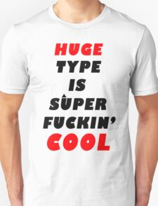 huge type is super fugghin cool T-Shirt